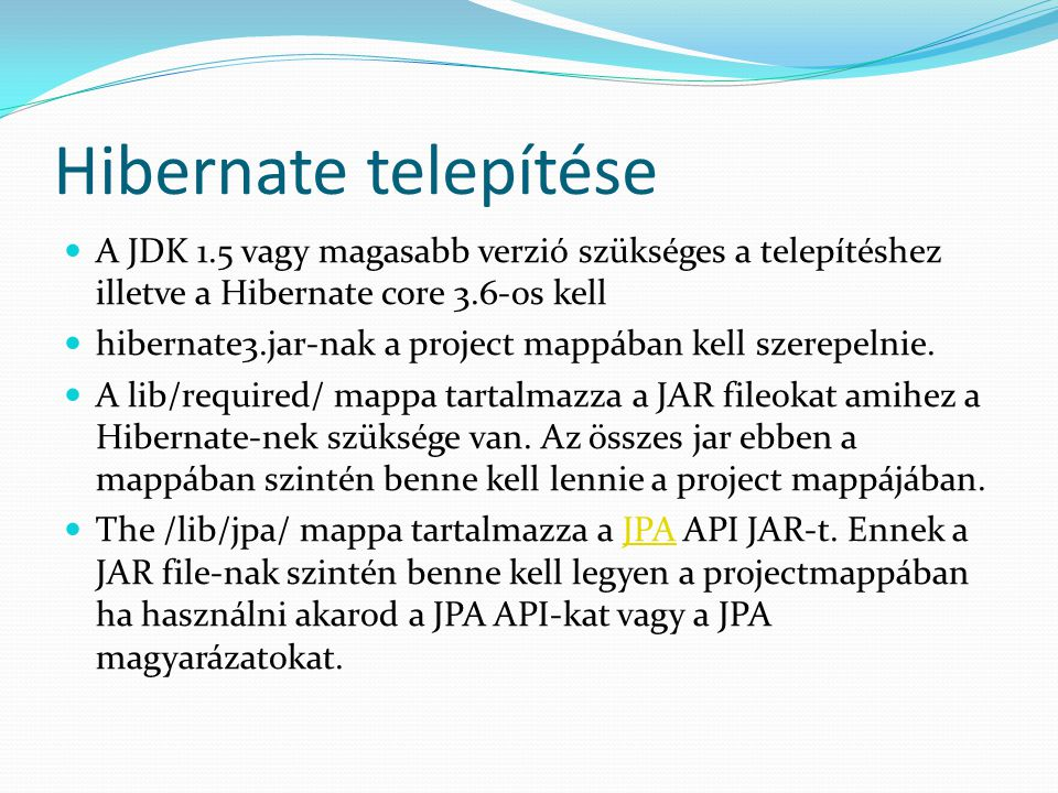 Hibernate telepítése A JDK 1.5 vagy magasabb verzió szükséges a telepítéshez illetve a Hibernate core 3.6-os kell.