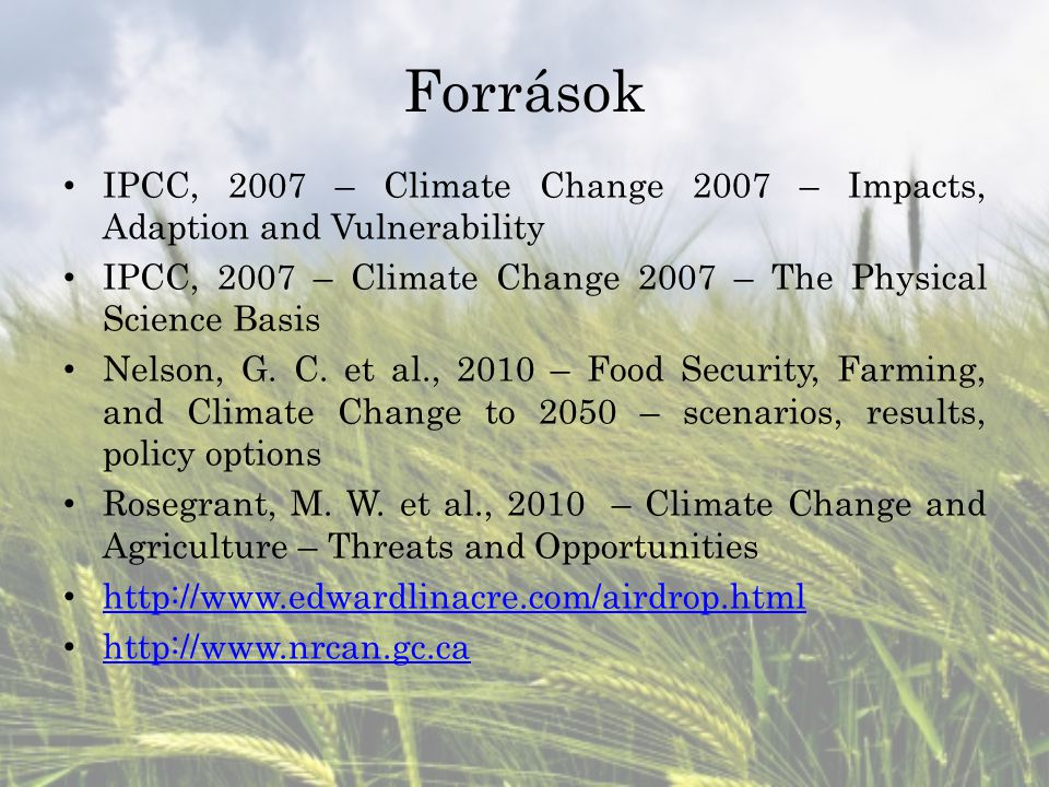 Források IPCC, 2007 – Climate Change 2007 – Impacts, Adaption and Vulnerability. IPCC, 2007 – Climate Change 2007 – The Physical Science Basis.