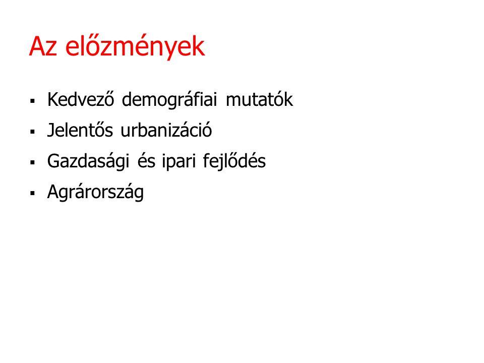 Az előzmények Kedvező demográfiai mutatók Jelentős urbanizáció