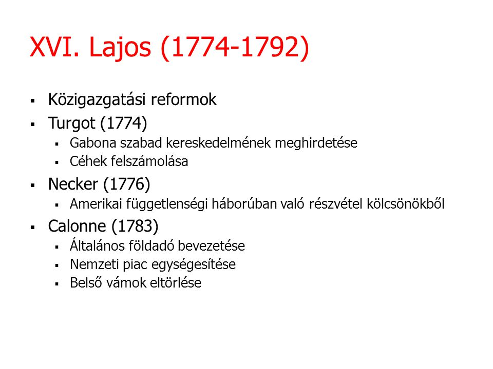 XVI. Lajos (1774-1792) Közigazgatási reformok Turgot (1774)