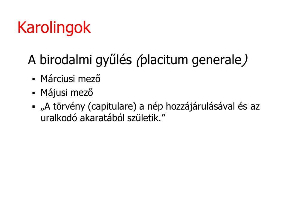 Karolingok A birodalmi gyűlés (placitum generale) Márciusi mező