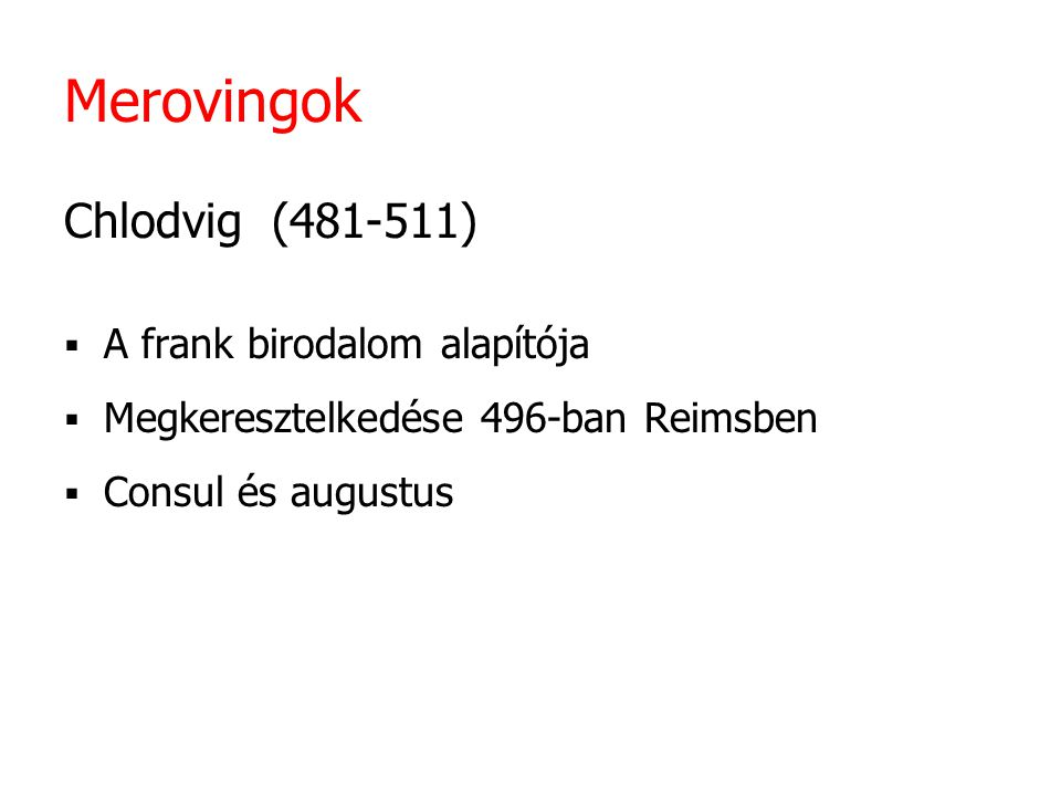 Merovingok Chlodvig (481-511) A frank birodalom alapítója