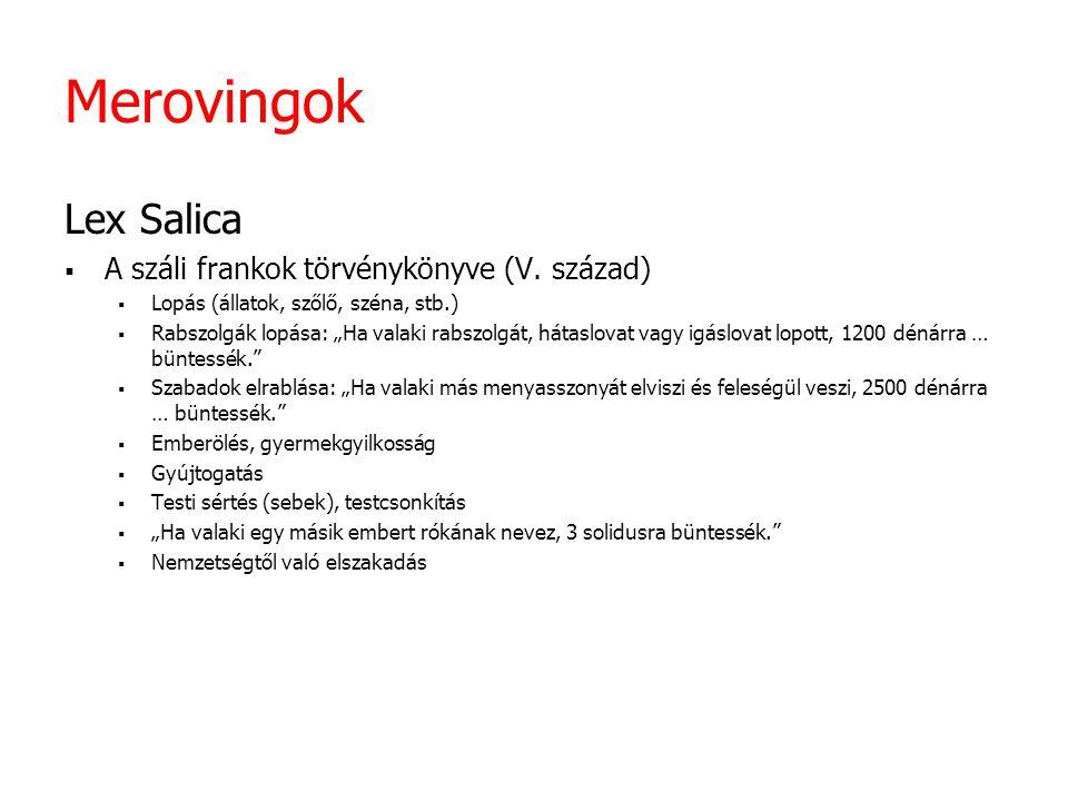 Merovingok Lex Salica A száli frankok törvénykönyve (V. század)