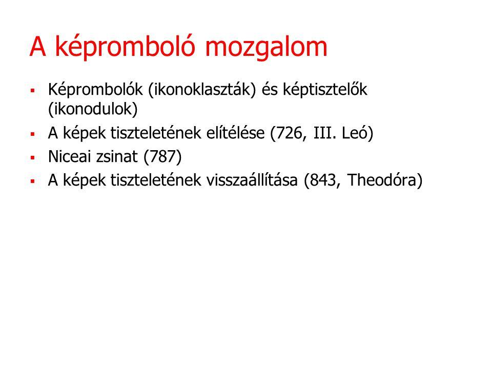 A képromboló mozgalom Képrombolók (ikonoklaszták) és képtisztelők (ikonodulok) A képek tiszteletének elítélése (726, III. Leó)