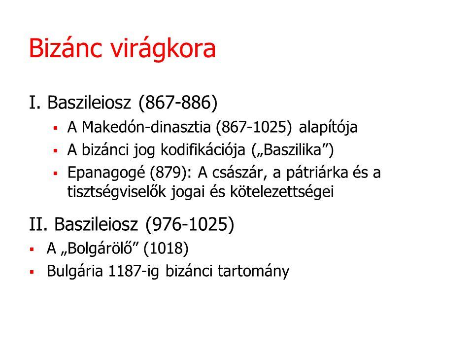 Bizánc virágkora I. Baszileiosz (867-886) II. Baszileiosz (976-1025)