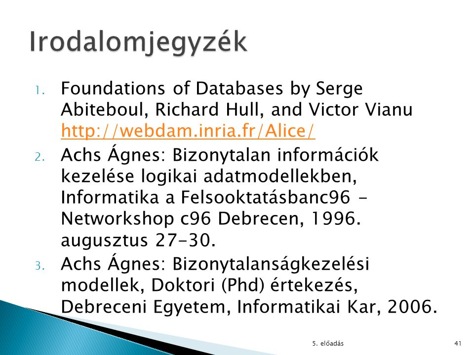 Irodalomjegyzék Foundations of Databases by Serge Abiteboul, Richard Hull, and Victor Vianu http://webdam.inria.fr/Alice/