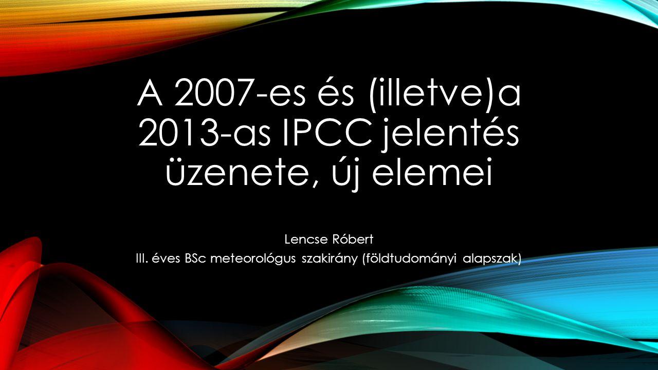 A 2007-es és (illetve)a 2013-as IPCC jelentés üzenete, új elemei