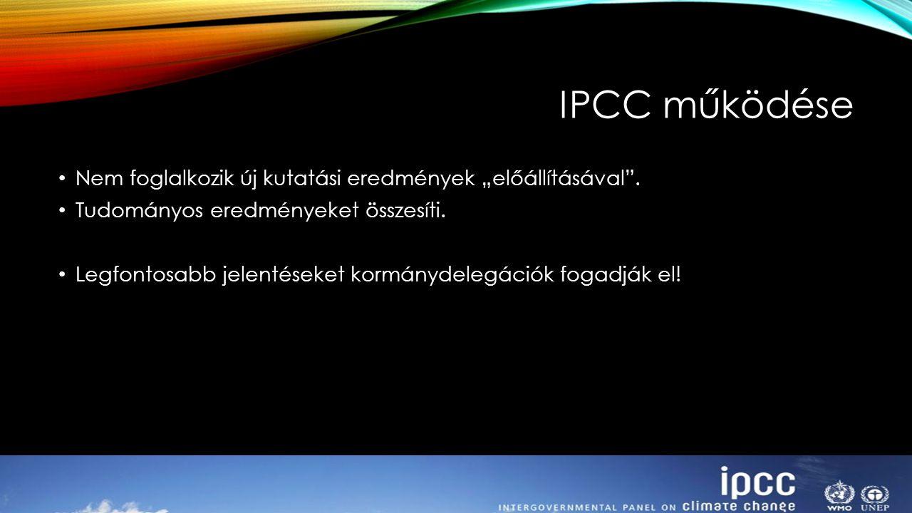 """IPCC működése Nem foglalkozik új kutatási eredmények """"előállításával ."""