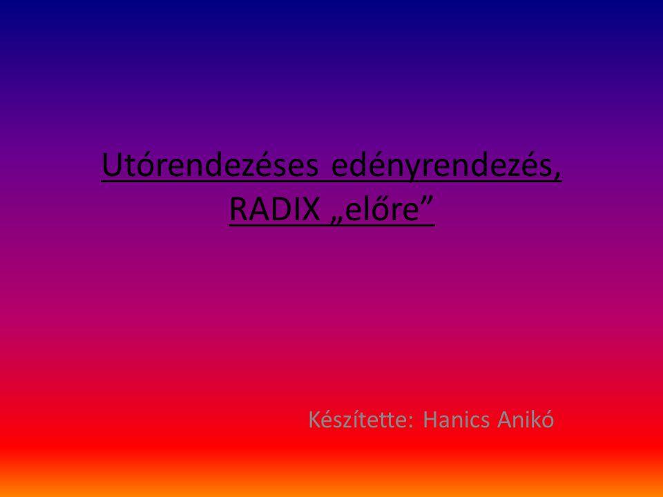 """Utórendezéses edényrendezés, RADIX """"előre"""