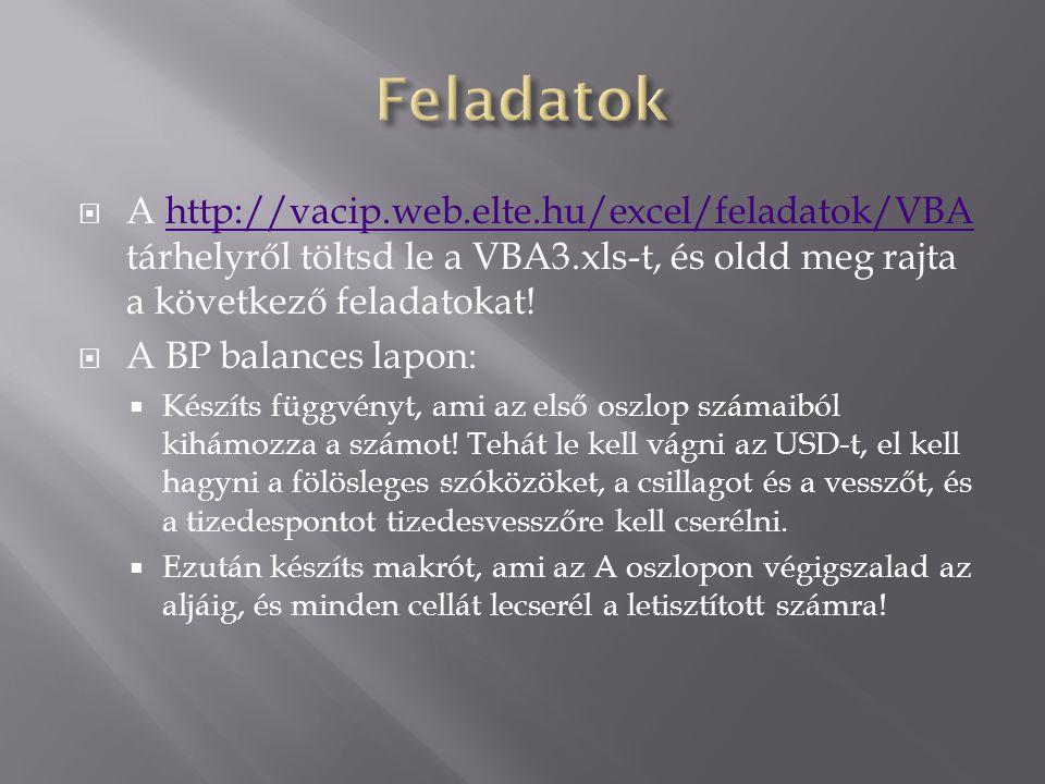 Feladatok A http://vacip.web.elte.hu/excel/feladatok/VBA tárhelyről töltsd le a VBA3.xls-t, és oldd meg rajta a következő feladatokat!