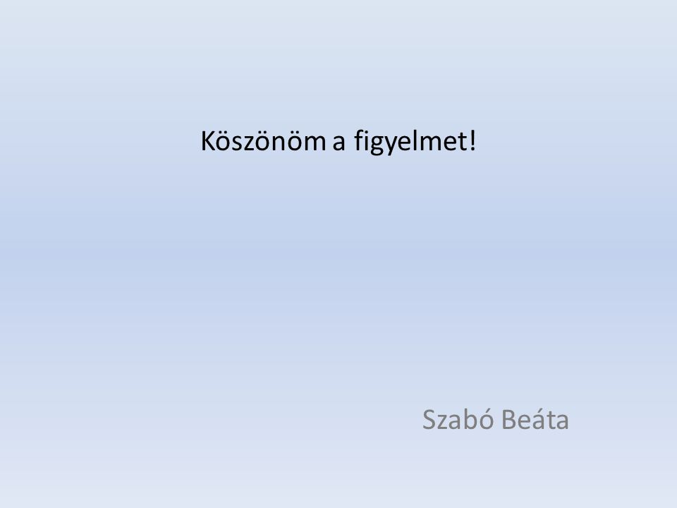 Köszönöm a figyelmet! Szabó Beáta