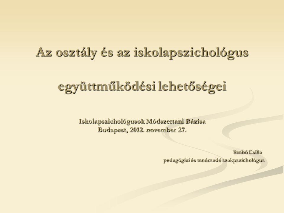 Az osztály és az iskolapszichológus együttműködési lehetőségei Iskolapszichológusok Módszertani Bázisa Budapest, 2012.