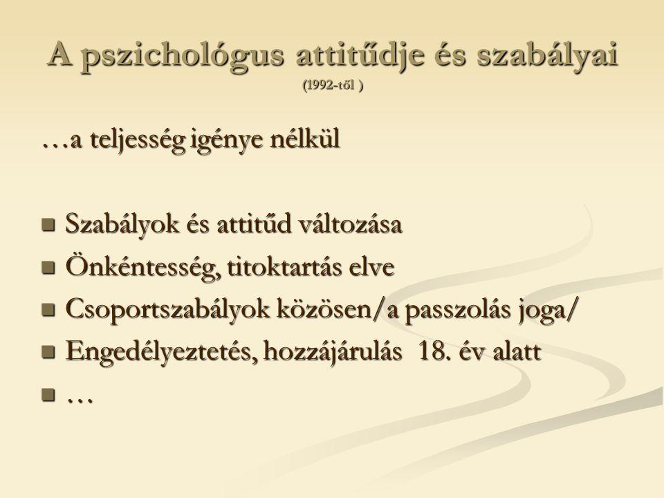 A pszichológus attitűdje és szabályai (1992-től )