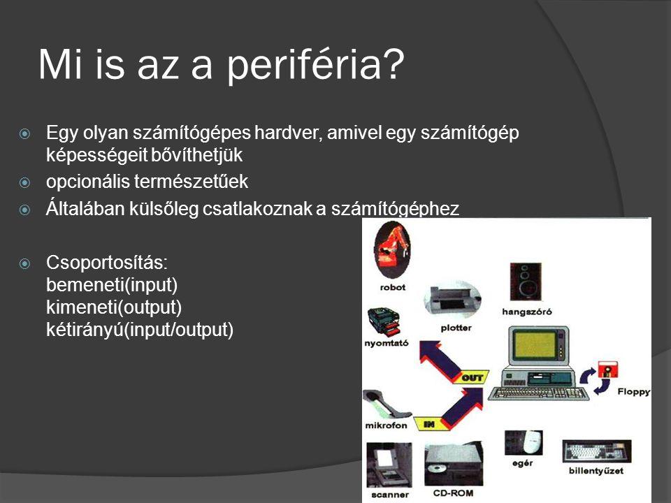 Mi is az a periféria Egy olyan számítógépes hardver, amivel egy számítógép képességeit bővíthetjük.