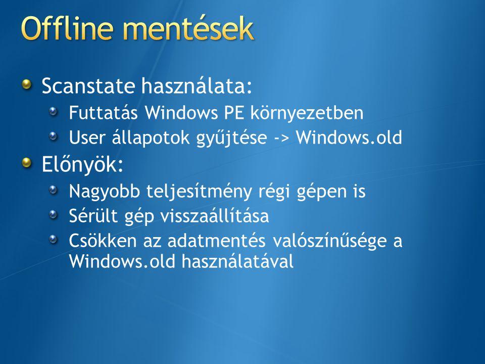 Offline mentések Scanstate használata: Előnyök: