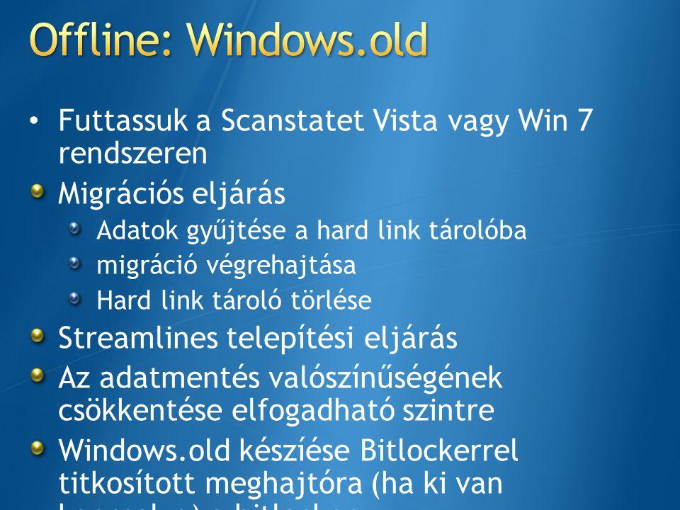 Offline: Windows.old Futtassuk a Scanstatet Vista vagy Win 7 rendszeren. Migrációs eljárás. Adatok gyűjtése a hard link tárolóba.