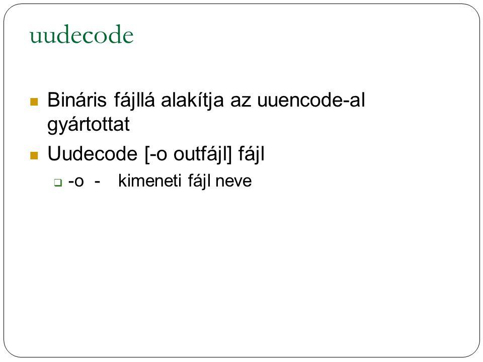 uudecode Bináris fájllá alakítja az uuencode-al gyártottat