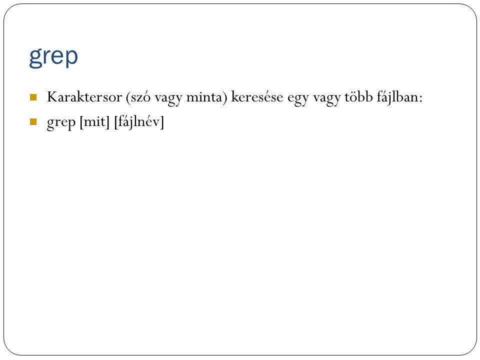 grep Karaktersor (szó vagy minta) keresése egy vagy több fájlban: