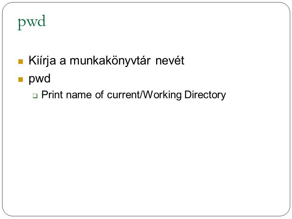 pwd Kiírja a munkakönyvtár nevét pwd