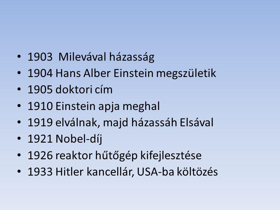 1903 Milevával házasság 1904 Hans Alber Einstein megszületik. 1905 doktori cím. 1910 Einstein apja meghal.