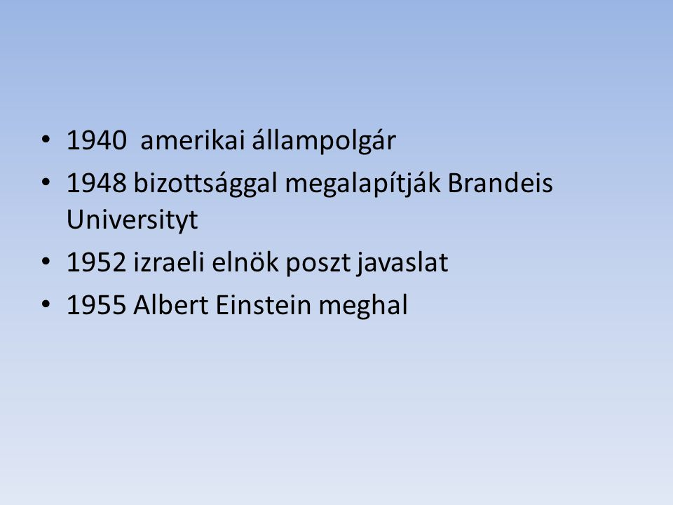1940 amerikai állampolgár 1948 bizottsággal megalapítják Brandeis Universityt. 1952 izraeli elnök poszt javaslat.