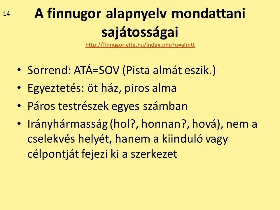 14 A finnugor alapnyelv mondattani sajátosságai http://finnugor.elte.hu/index.php q=almtt. Sorrend: ATÁ=SOV (Pista almát eszik.)