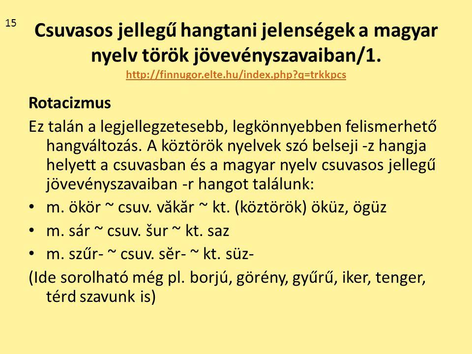 15 Csuvasos jellegű hangtani jelenségek a magyar nyelv török jövevényszavaiban/1. http://finnugor.elte.hu/index.php q=trkkpcs.