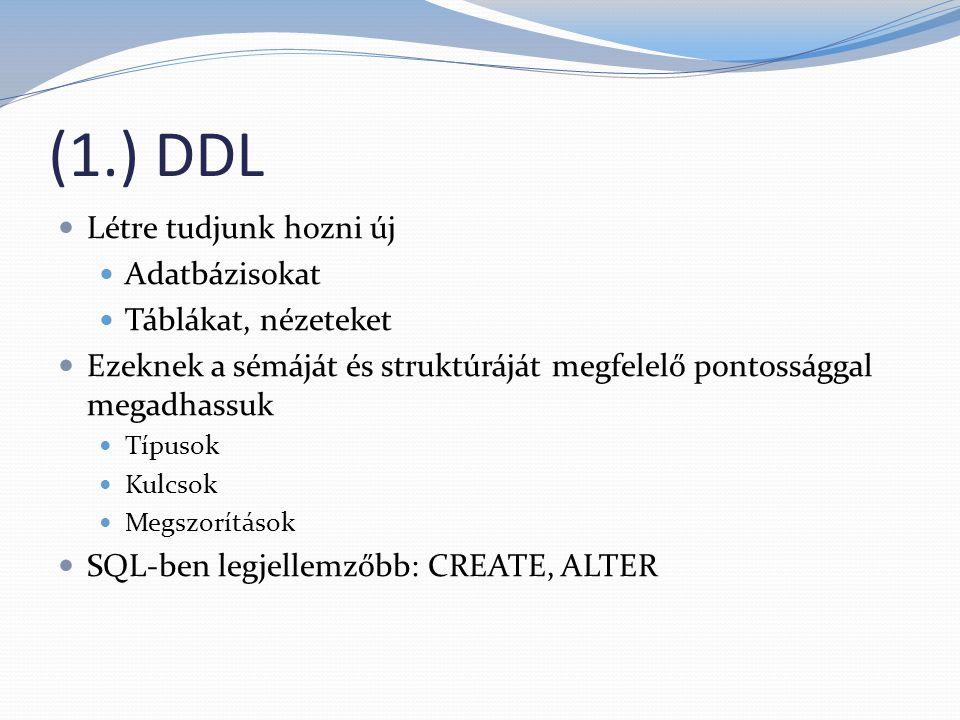 (1.) DDL Létre tudjunk hozni új Adatbázisokat Táblákat, nézeteket