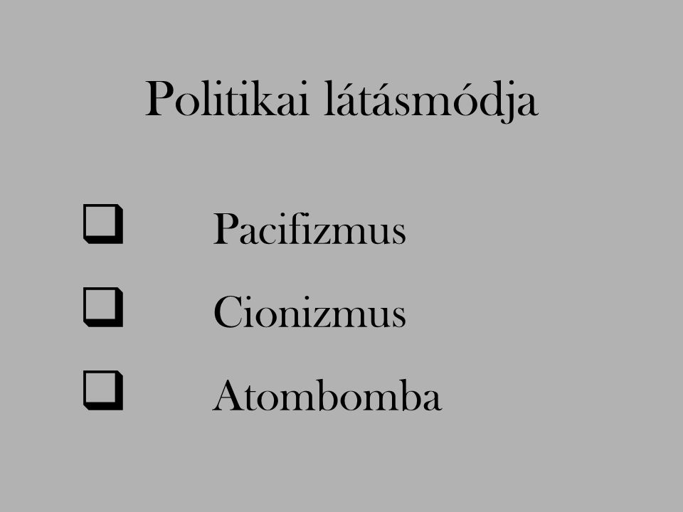 Politikai látásmódja Pacifizmus Cionizmus Atombomba