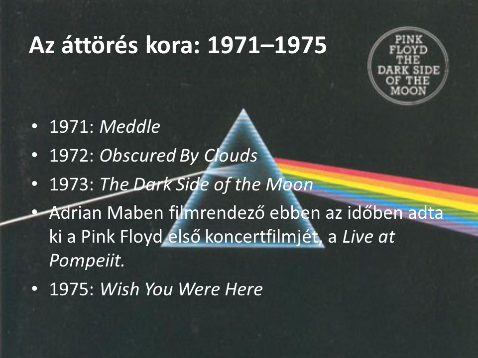Az áttörés kora: 1971–1975 1971: Meddle 1972: Obscured By Clouds
