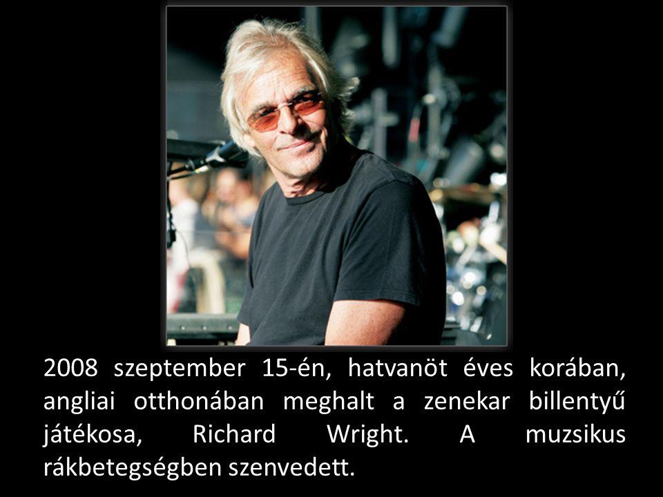 2008 szeptember 15-én, hatvanöt éves korában, angliai otthonában meghalt a zenekar billentyű játékosa, Richard Wright.