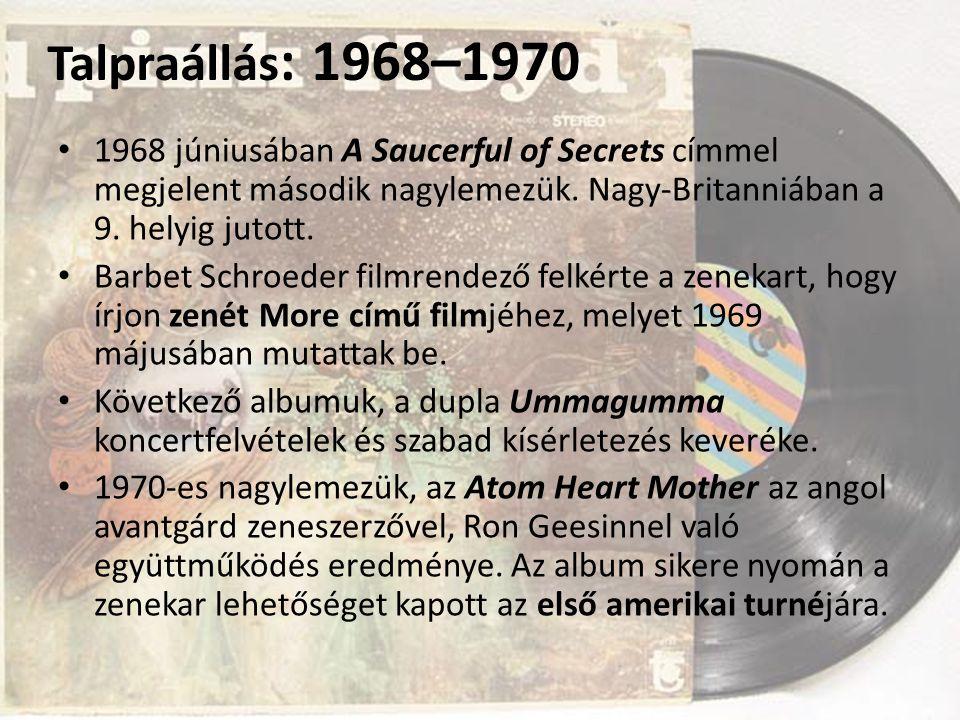 Talpraállás: 1968–1970 1968 júniusában A Saucerful of Secrets címmel megjelent második nagylemezük. Nagy-Britanniában a 9. helyig jutott.