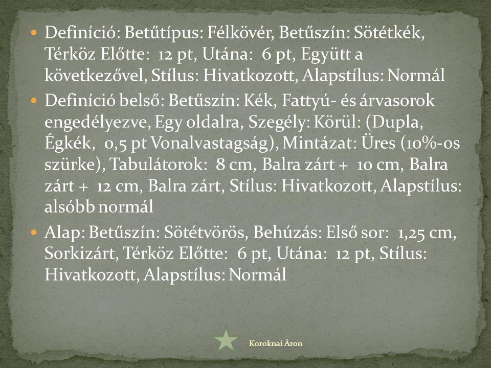 Definíció: Betűtípus: Félkövér, Betűszín: Sötétkék, Térköz Előtte: 12 pt, Utána: 6 pt, Együtt a következővel, Stílus: Hivatkozott, Alapstílus: Normál