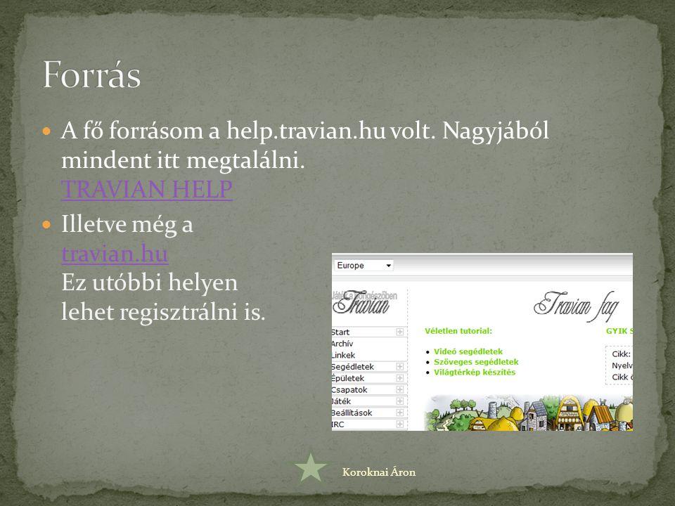 Forrás A fő forrásom a help.travian.hu volt. Nagyjából mindent itt megtalálni. TRAVIAN HELP.