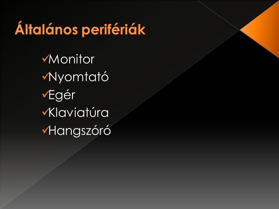 Általános perifériák Monitor Nyomtató Egér Klaviatúra Hangszóró