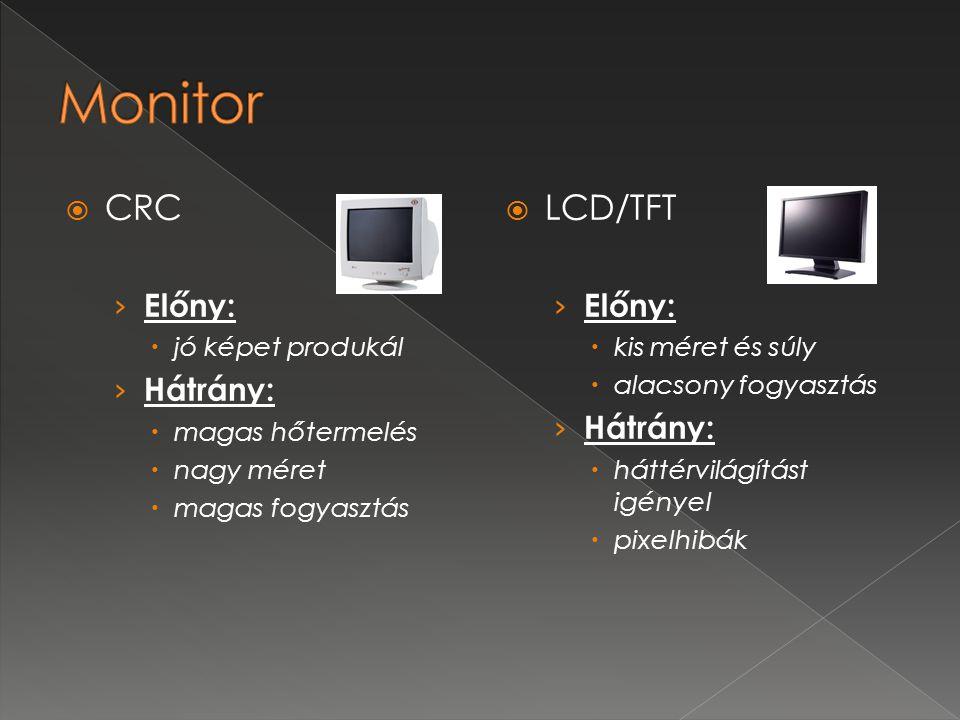Monitor CRC LCD/TFT Előny: Hátrány: Előny: Hátrány: jó képet produkál