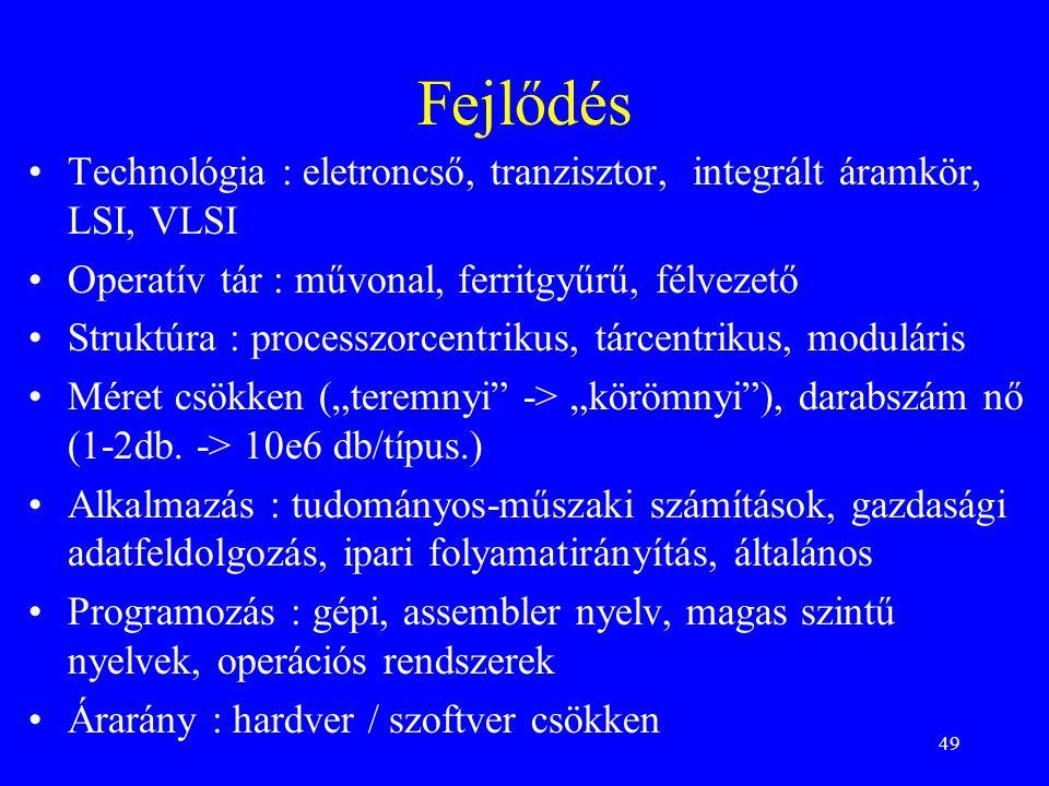 Fejlődés Technológia : eletroncső, tranzisztor, integrált áramkör, LSI, VLSI. Operatív tár : művonal, ferritgyűrű, félvezető.