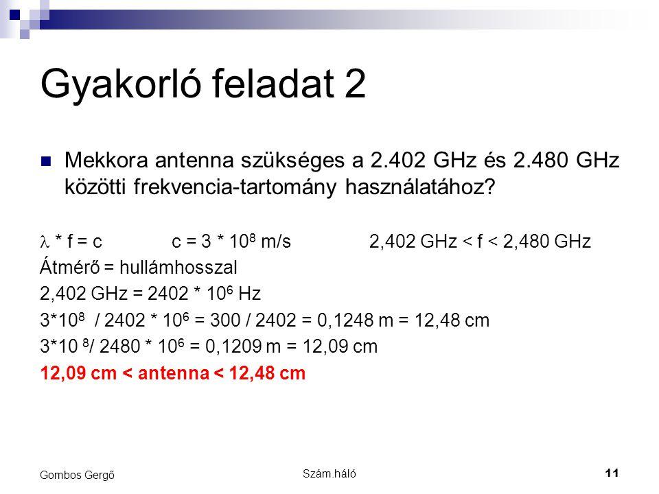 Gyakorló feladat 2 Mekkora antenna szükséges a 2.402 GHz és 2.480 GHz közötti frekvencia-tartomány használatához