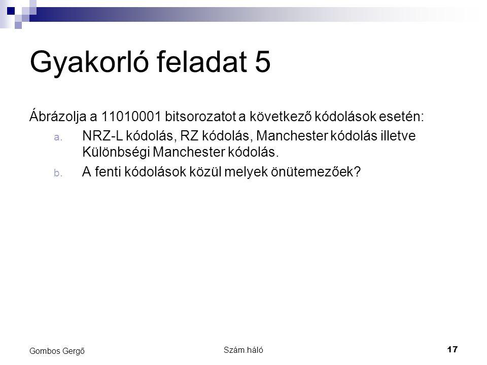 Gyakorló feladat 5 Ábrázolja a 11010001 bitsorozatot a következő kódolások esetén: