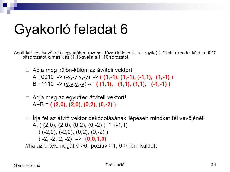 Gyakorló feladat 6 Adja meg külön-külön az átviteli vektort!