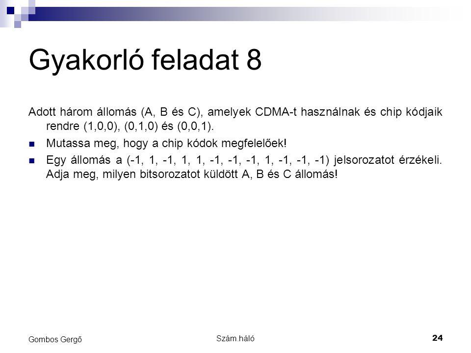 Gyakorló feladat 8 Adott három állomás (A, B és C), amelyek CDMA-t használnak és chip kódjaik rendre (1,0,0), (0,1,0) és (0,0,1).