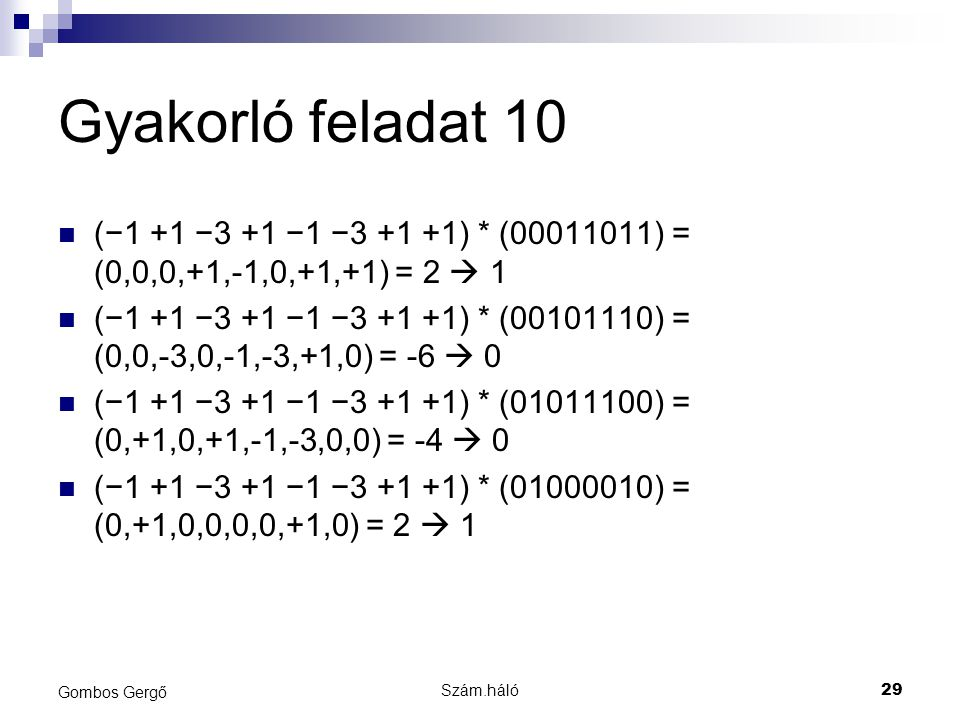 Gyakorló feladat 10 (−1 +1 −3 +1 −1 −3 +1 +1) * (00011011) = (0,0,0,+1,-1,0,+1,+1) = 2  1.