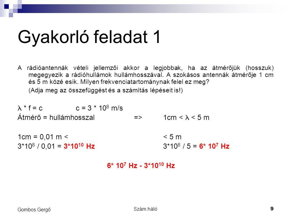 Gyakorló feladat 1  * f = c c = 3 * 108 m/s