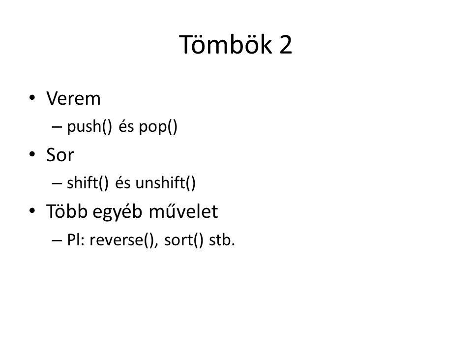 Tömbök 2 Verem Sor Több egyéb művelet push() és pop()