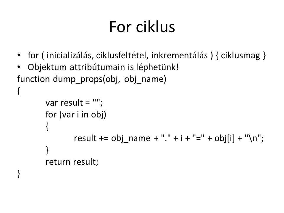 For ciklus for ( inicializálás, ciklusfeltétel, inkrementálás ) { ciklusmag } Objektum attribútumain is léphetünk!