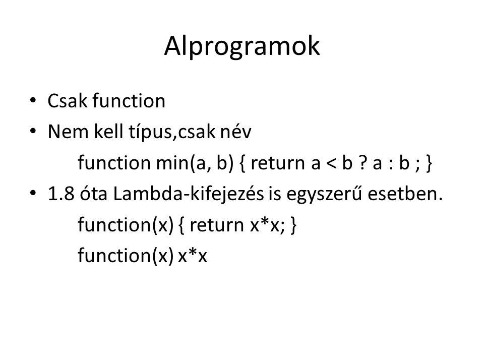 Alprogramok Csak function Nem kell típus,csak név