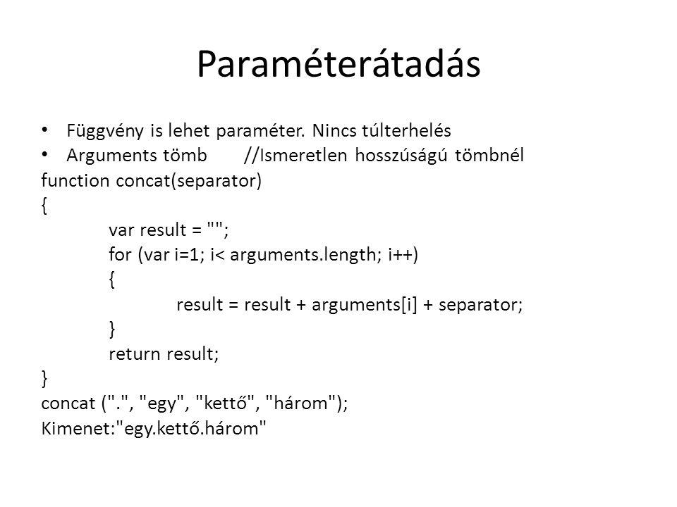 Paraméterátadás Függvény is lehet paraméter. Nincs túlterhelés
