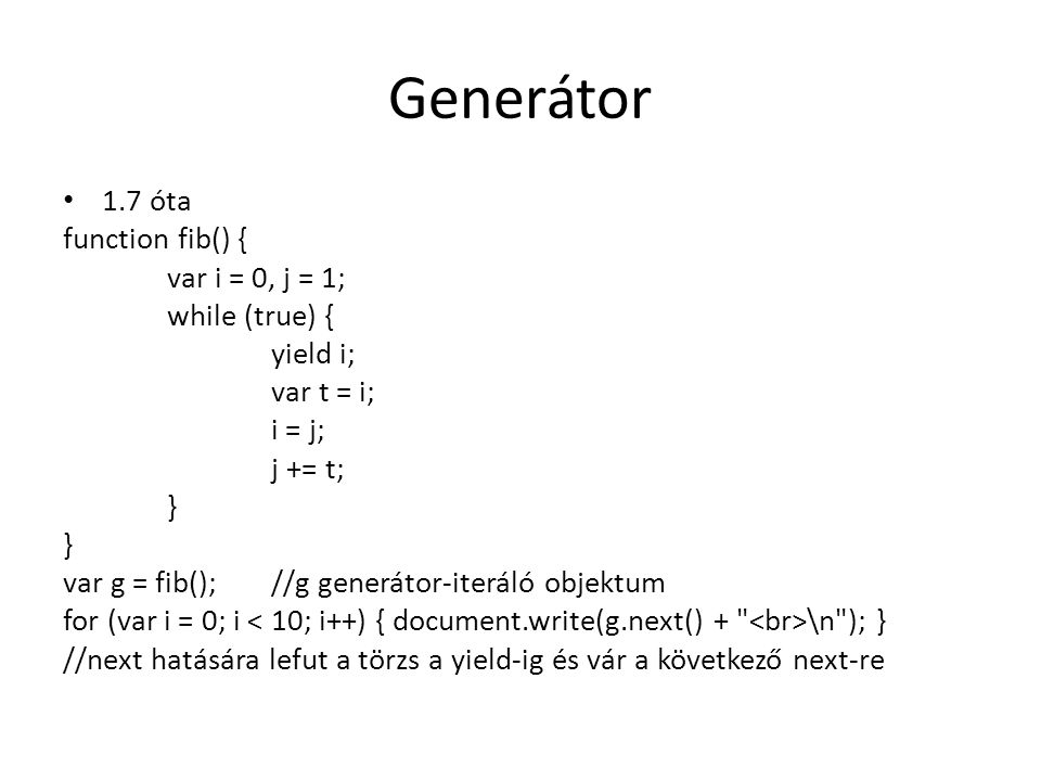 Generátor 1.7 óta function fib() { var i = 0, j = 1; while (true) {