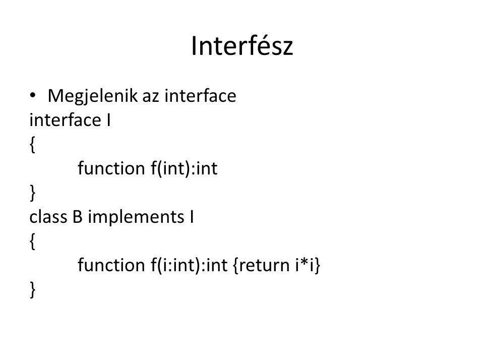 Interfész Megjelenik az interface interface I { function f(int):int }