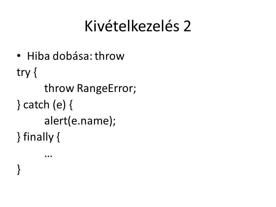 Kivételkezelés 2 Hiba dobása: throw try { throw RangeError;